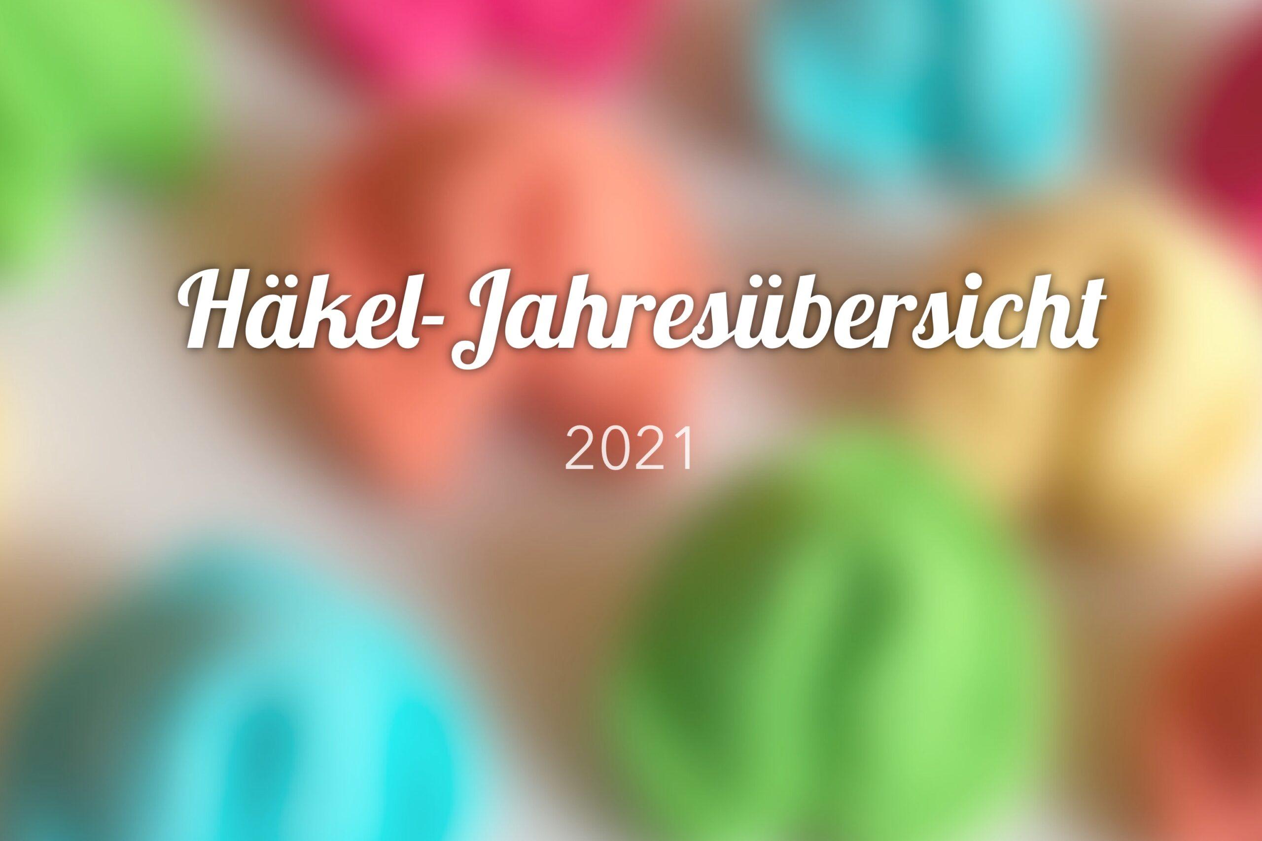 Häkel-Jahresübersicht 2021
